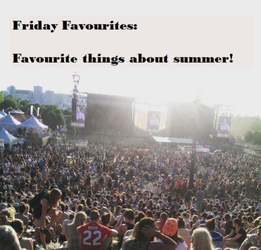 favourite things about summer friday favourites