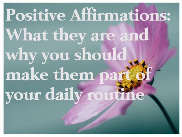 Positive affirmations what they are and why they should be part of your daily routine